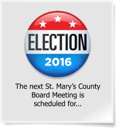 image of 2016 Election button with the statement the next saint marys county board meeting is scheduled for.
